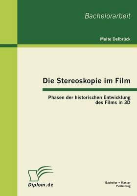 Die Stereoskopie Im Film: Phasen Der Historischen Entwicklung Des Films in 3D
