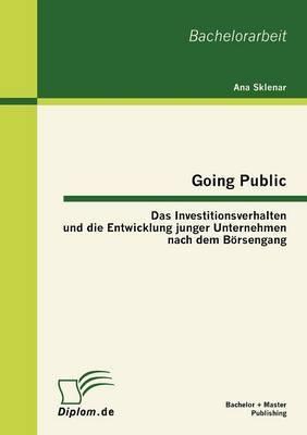 Going Public: Das Investitionsverhalten Und Die Entwicklung Junger Unternehmen Nach Dem Borsengang