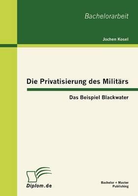Die Privatisierung Des Milit RS: Das Beispiel Blackwater
