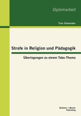 Strafe in Religion Und P Dagogik: Berlegungen Zu Einem Tabu-Thema