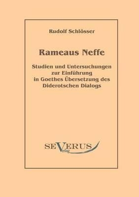 Rameaus Neffe - Studien Und Untersuchungen Zur Einfuhrung in Goethes Ubersetzung Des Diderotschen Dialogs