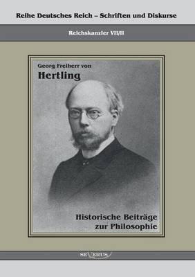 Georg Freiherr Von Hertling: Historische Beitrage Zur Philosophie