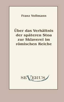 Uber Das Verhaltnis Der Spateren Stoa Zur Sklaverei Im Romischen Reiche