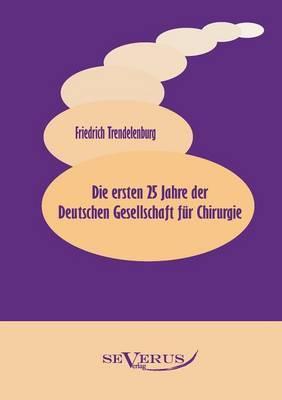 Die Ersten 25 Jahre Der Deutschen Gesellschaft Fur Chirurgie