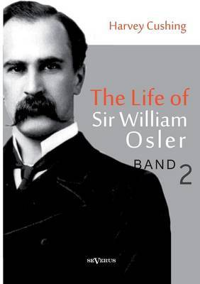 The Life of Sir William Osler, Volume 2