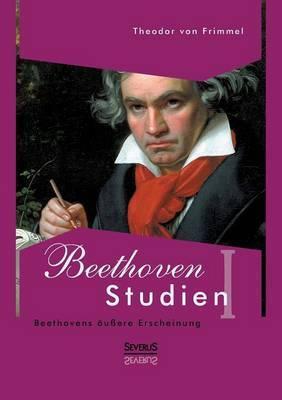Beethoven Studien I - Beethovens Aussere Erscheinung