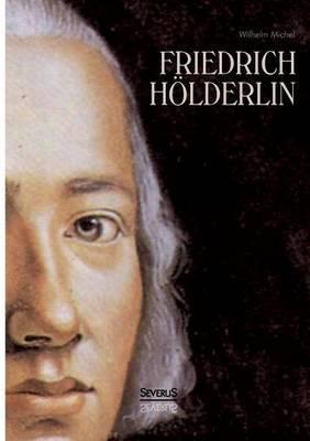 Friedrich Holderlin. Eine Biographie