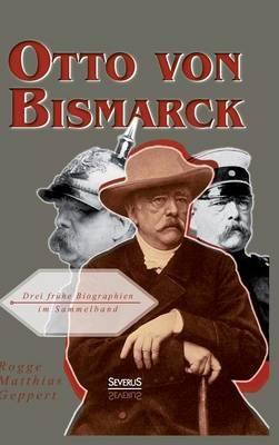 Otto Von Bismarck: Drei Fruhe Biographien Im Sammelband