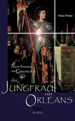 Neue Studien Zur Geschichte Der Jungfrau Von Orleans