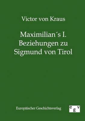 Maximilians I. Beziehungen Zu Sigmund Von Tirol