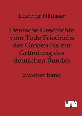 Deutsche Geschichte Vom Tode Friedrichs Des Groen Bis Zur Grundung Des Deutschen Bundes - Zweiter Band