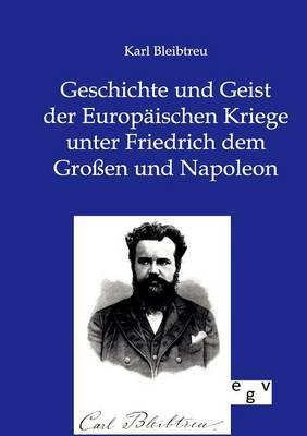 Geschichte Und Geist Der Europ Ischen Kriege Unter Friedrich Dem Gro En Und Napoleon
