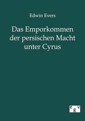 Das Emporkommen Der Persischen Macht Unter Cyrus