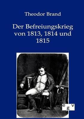 Der Befreiungskrieg Von 1813, 1814 Und 1815