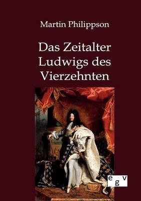 Das Zeitalter Ludwigs Des Vierzehnten