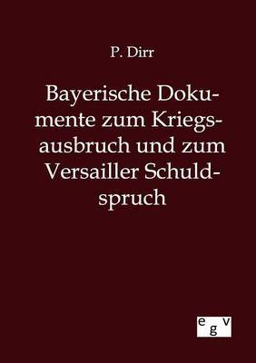 Bayerische Dokumente Zum Kriegsausbruch Und Zum Versailler Schuldspruch