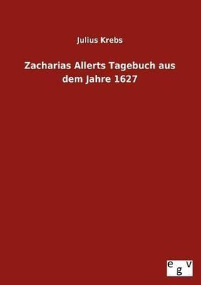 Zacharias Allerts Tagebuch Aus Dem Jahre 1627