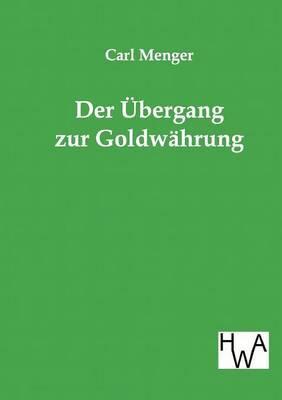 Der Ubergang Zur Goldwahrung