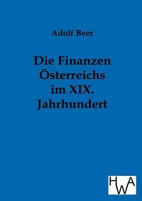 Die Finanzen Osterreichs Im XIX. Jahrhundert