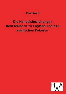 Die Handelsbeziehungen Deutschlands Zu England Und Den Englischen Kolonien