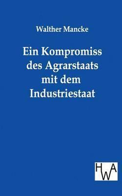 Ein Kompromiss Des Agrarstaats Mit Dem Industriestaat