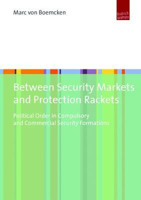 Between Security Markets and Protection Rackets: Political Order in Compulsory and Commercial Security Formations