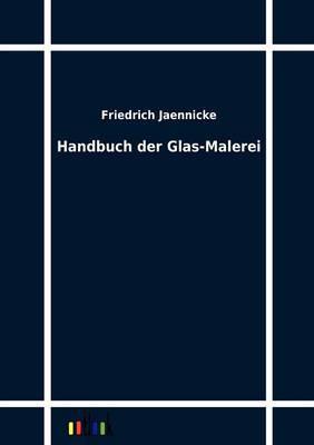 Handbuch Der Glas-Malerei