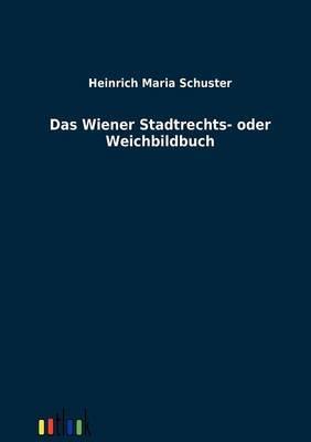 Das Wiener Stadtrechts- Oder Weichbildbuch