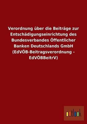 Verordnung Uber Die Beitrage Zur Entschadigungseinrichtung Des Bundesverbandes Offentlicher Banken Deutschlands Gmbh (Edvob-Beitragsverordnung - Edvobbeitrv)