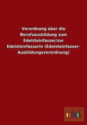 Verordnung Uber Die Berufsausbildung Zum Edelsteinfasser/Zur Edelsteinfasserin (Edelsteinfasser-Ausbildungsverordnung)