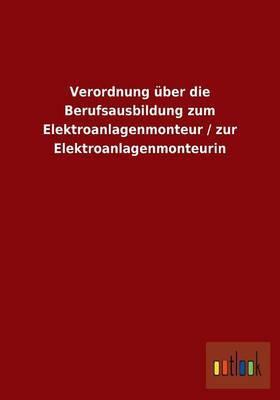 Verordnung Uber Die Berufsausbildung Zum Elektroanlagenmonteur / Zur Elektroanlagenmonteurin