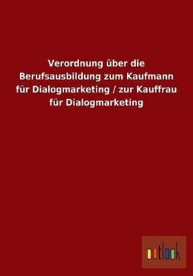 Verordnung Uber Die Berufsausbildung Zum Kaufmann Fur Dialogmarketing / Zur Kauffrau Fur Dialogmarketing