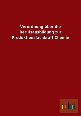 Verordnung Uber Die Berufsausbildung Zur Produktionsfachkraft Chemie