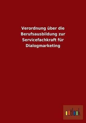 Verordnung Uber Die Berufsausbildung Zur Servicefachkraft Fur Dialogmarketing
