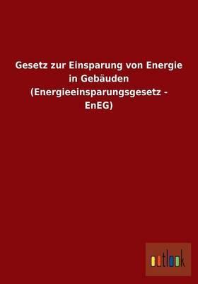 Gesetz Zur Einsparung Von Energie in Gebauden (Energieeinsparungsgesetz - Eneg)