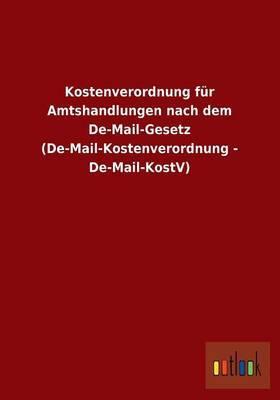Kostenverordnung Fur Amtshandlungen Nach Dem de-Mail-Gesetz (de-Mail-Kostenverordnung - de-Mail-Kostv)