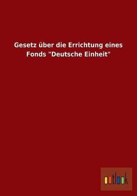 Gesetz Uber Die Errichtung Eines Fonds  Deutsche Einheit