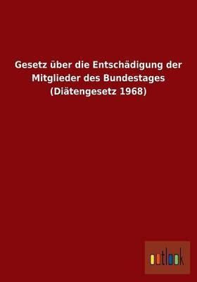 Gesetz Uber Die Entschadigung Der Mitglieder Des Bundestages (Diatengesetz 1968)