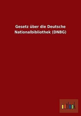 Gesetz Uber Die Deutsche Nationalbibliothek (Dnbg)