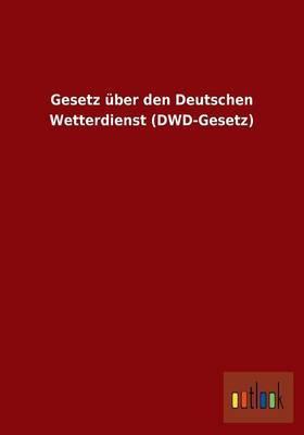 Gesetz Uber Den Deutschen Wetterdienst (Dwd-Gesetz)