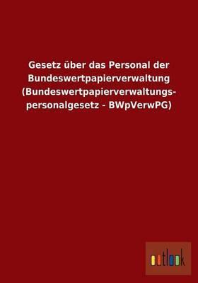 Gesetz Uber Das Personal Der Bundeswertpapierverwaltung (Bundeswertpapierverwaltungspersonalgesetz - Bwpverwpg)