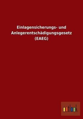Einlagensicherungs- Und Anlegerentschadigungsgesetz (Eaeg)