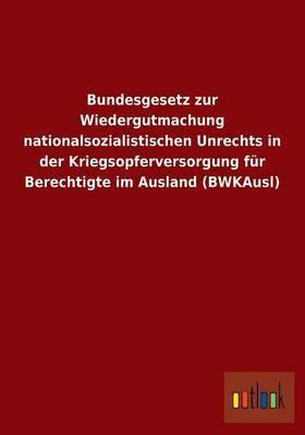 Bundesgesetz Zur Wiedergutmachung Nationalsozialistischen Unrechts in Der Kriegsopferversorgung Fur Berechtigte Im Ausland (Bwkausl)