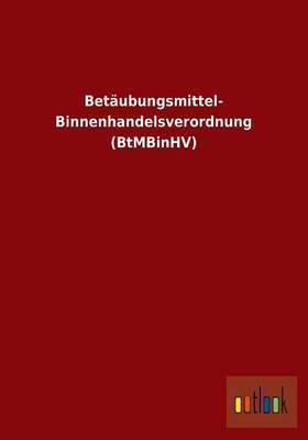 Betaubungsmittel- Binnenhandelsverordnung (Btmbinhv)