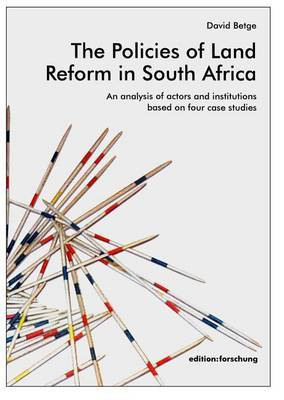 The Policies of Land Reform in South Africa: An Analysis of Actors and Institutions Based on Four Case Studies