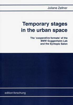 Temporary Stages in the Urban Space: The 'Cooperative Formats' of the BMW Guggenheim Lab and the Syntopic Salon