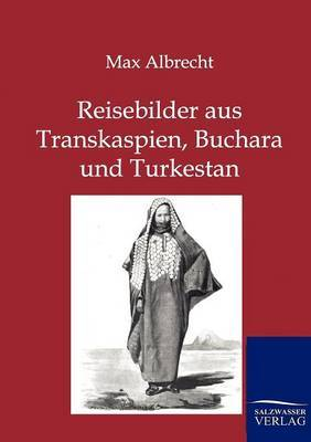 Reisebilder Aus Transkaspien, Buchara Und Turkestan