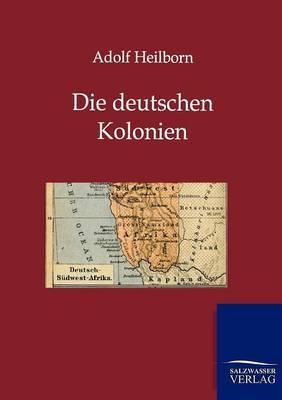 Die Deutschen Kolonien (Land Und Leute)