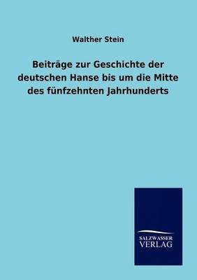 Beitrage Zur Geschichte Der Deutschen Hanse Bis Um Die Mitte Des Funfzehnten Jahrhunderts