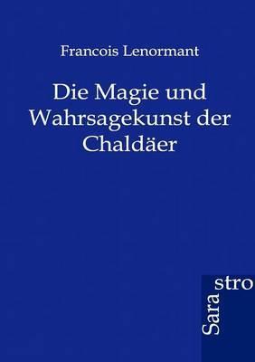 Die Magie Und Wahrsagekunst Der Chaldaer